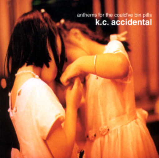 K.C. Accidental Anthems For The Could've Bin Pills